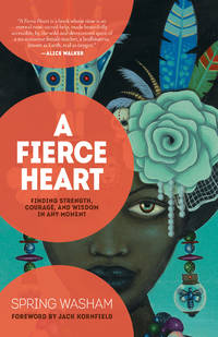 FIERCE HEART: Finding Strength, Courage & Wisdom In Any Moment (new edition)