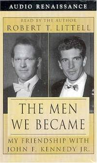 image of The Men We Became: My Friendship With John F. Kennedy, Jr.