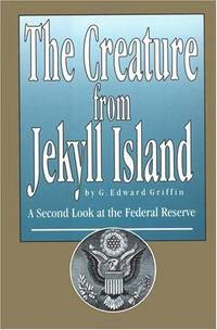 image of Creature from Jekyll Island A Second Look at the Federal Reserve