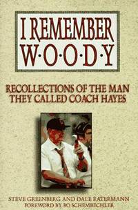 I Remember Woody: Recollections of the Man They Called Coach Hayes Greenberg, Steve and...