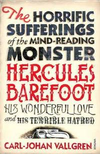 The Horrific Sufferings of the Mind-Reading Monster Hercules Barefoot, His Wonderful Love and...