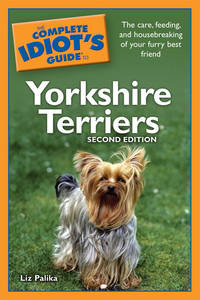 The Complete Idiot\'s Guide To Yorkshire Terriers, 2nd Edition