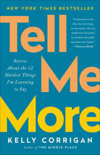 TELL ME MORE: Stories About The 12 Hardest Things I^m Learning To Say