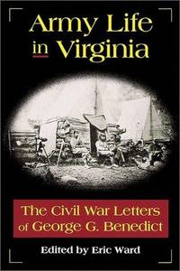 Army Life in Virginia: The Civil War Letters of George G. Benedict