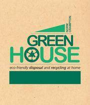 GREEN HOUSE: Eco-Friendly Disposal & Recycling At Home
