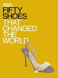 FIFTY SHOES THAT CHANGED THE WORLD.