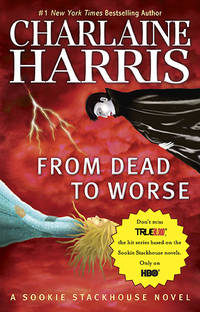 From Dead to Worse (Sookie Stackhouse/True Blood, Book 8) by Charlaine Harris - Paperback - Reprint - 2010-03-02 - from Ergodebooks and Biblio.com