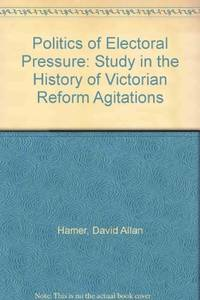 image of Politics of Electoral Pressure: A Study in the History of Victorian Reform Agitations