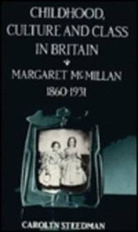 image of Childhood, Culture and Class in Britain: Margaret McMillan, 1860-1931
