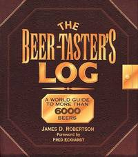 The Beer-Taster's Log  A World Guide to More Than 6000 Beers