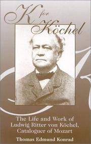 K for Kochel : The Life and Work of Ludwig Ritter von Kochel, Cataloguer of Mozart