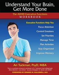 Understand Your Brain, Get More Done: The ADHD Executive Functions Workbook by  Ari Tuckman - Paperback - 2012 - from Defunct Books and Biblio.com
