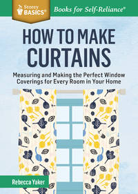 How to Make Curtains: Measuring and Making the Perfect Window Coverings for Every Room in Your...
