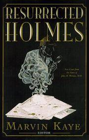 The Resurrected Holmes: New Cases from the Notes of John H. Watson, M.D