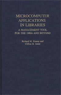 Microcomputer Applications in Libraries: A Management Tool for the 1980s and Beyond (New...