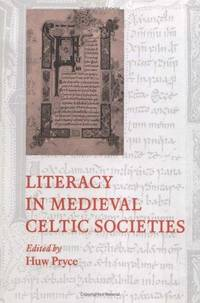 Literacy in Medieval Celtic Societies (Cambridge Studies in Medieval Literature 33)