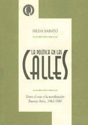 La política en las calles: Entre el voto y la movilización, Buenos Aires, 1862-1880
