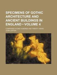 Specimens Of Gothic Architecture and Ancient Buildings In England