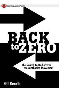 Back to Zero: The Search to Rediscover the Methodist Movement (Adaptive Leadership Series)