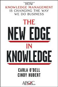 The New Edge in Knowledge: How Knowledge Management Is Changing the Way We Do Bu