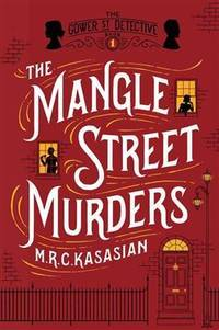 The Mangle Street Murders  The Gower Street Detectives: Book 1