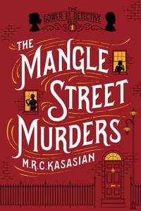 The Mangle Street Murders  The Gower Street Detectives: Book 1 by  M. R. C Kasasian - Hardcover - 2014 - from Hammonds Books  and Biblio.com