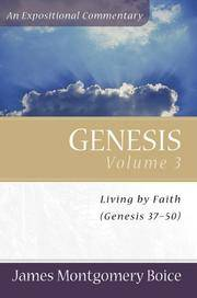 Genesis Volume 3, Living By Faith (Genesis 37-50) An Expositional Commentary