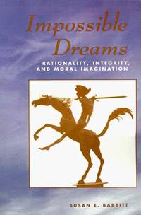 Impossible Dreams: rationality, integrity, and moral imagination
