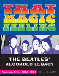 That Magic Feeling: The Beatles' Recorded Legacy, Volume Two, 1966-1970 by Winn, John C
