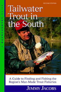 Tailwater Trout in the South: A Guide to Finding and Fishing the Region's Man-Made Trout...