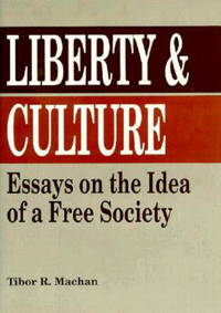 Liberty & Culture Essays on the Idea of a Free Society