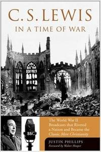 C.s. Lewis Goes to War: The World War II Broadcasts That Riveted a Nation