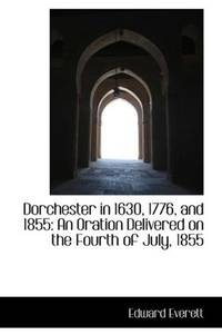Dorchester In 1630, 1776, and 1855