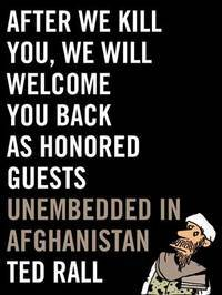After We Kill You, We Will Welcome You Back As Honored Guests Unembedded  in Afghanistan