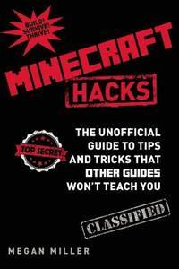 Hacks for Minecrafters: The Unofficial Guide to Tips and Tricks That Other Guides Won't Teach...