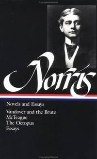 Novels and Essays: Vandover and the Brute; McTeague; The Octopus; Essays