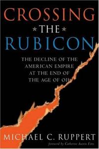 image of Crossing the Rubicon: The Decline of the American Empire at the End of the Age of Oil