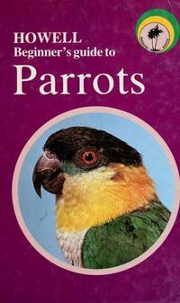 Howell Beginner's Guide to Parrots (Howell Beginner's Guides to Pets)