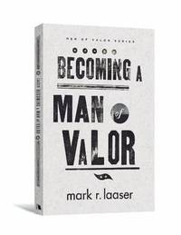 Becoming a Man of Valor (Men of Valor (Mark R. Laaser))
