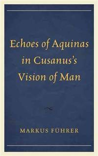 Echoes of Aquinas in Cusanus's Vision of Man