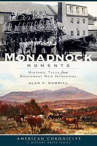 MONADNOCK MOMENTS - HISTORIC TALES FROM SOUTHWEST NEW HAMPSHIRE by Rumrill, Alan F - 2009