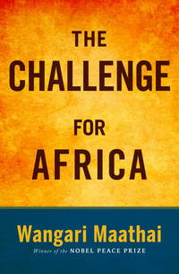 The Challenge for Africa by Wangari Maathai - from ShopBookShip and Biblio.com