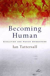 Becoming Human, Evolution and Human Uniqueness