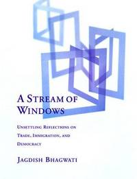 A Stream of Windows Unsettling Reflections on Trade, Immigration, and Democracy