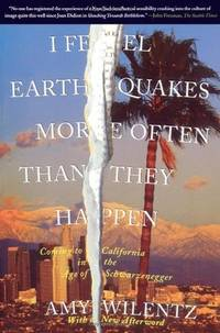 I Feel Earthquakes More Often Than They Happen  Coming to California in  the Age of Schwarzenegger