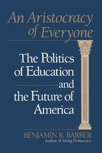 ARISTOCRACY OF EVERYONE, AN: THE POLITICS OF EDUCATION        AND THE FUTURE OF AMERICA