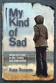 My Kind of Sad  : What It's Like to Be Young and Depressed