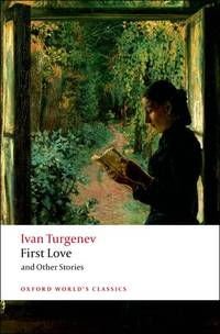 First Love and Other Stories (Oxford World\'s Classics)