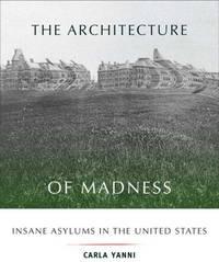 The Architecture of Madness : Insane Asylums in the United States