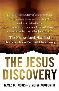 The Jesus Discovery: The Resurrection Tomb that Reveals the Birth of Christianity Tabor, James D....